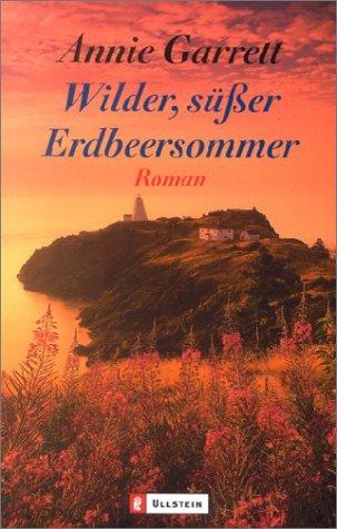 Wilder, süßer Erdbeersommer : Roman. Aus dem Amerikan. von Nicole Hölsken / Ullstein ; 24794 Dt. Erstausg.