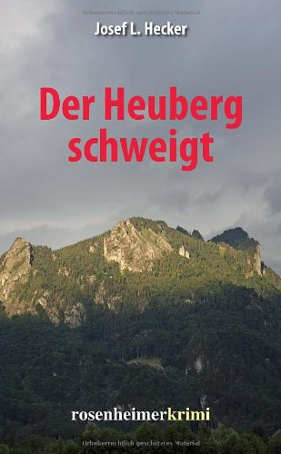 Der Heuberg schweigt : Roman. Josef L. Hecker / Rosenheimer Krimi Taschenbuchausg.