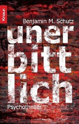 Unerbittlich : Psychothriller. Aus dem Amerikan. von Michael Benthack / Knaur ; 63282 Dt. Erstausg.