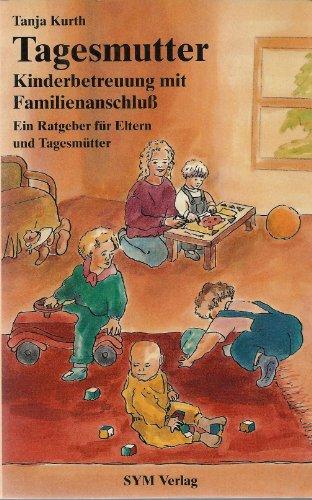 Tagesmutter. Kinderbetreuung mit Familienanschluß. Ein Ratgeber für Eltern und Tagesmütter