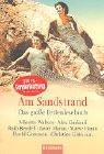 Am Sandstrand : das große Ferienlesebuch. Geschichten von ... Hrsg. von Frauke Brodd und Claudia Negele / Goldmann ; 44681 Orig.-Ausg.