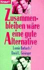 Zusammenbleiben wäre eine gute Alternative. David L. Geisinger. Aus dem Amerikan. von Maren Klostermann / Knaur ; 77105 Vollst. Taschenbuchausg.