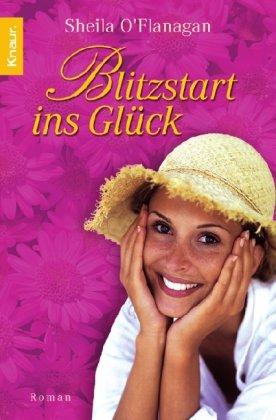 O'Flanagan, Sheila: Blitzstart ins Glück : Roman. Aus dem Engl. von Katharina Volk / Knaur ; 62765 Dt. Erstausg.