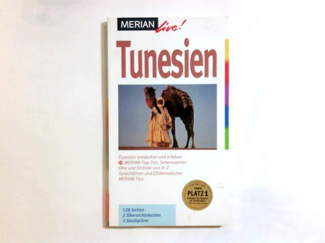 Tunesien : [Tunesien entdecken und erleben ; Merian-Top-Ten, Sehenswertes, Orte und Strände von A-Z ; Merian-Tips und Sprachführer]. Merian live! 1. Aufl.