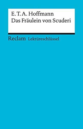 E. T. A. Hoffmann, Das Fräulein von Scuderi. von / Reclams Universal-Bibliothek ; Nr. 15321 : Lektüreschlüssel für Schüler