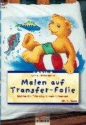 Malen auf Transfer-Folie : Motive für T-Shirts, Kissen & Taschen ; [mit Vorlagen]. Karen Jittenmeier / Brunnen-Reihe ; 56116 : Stoffmaterial