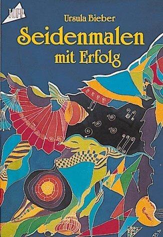 Seidenmalen mit Erfolg. Ursula Bieber / Topp 1. Aufl.