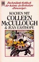 """Kochen mit Colleen McCullough & [und] Jean Easthope : das berühmte Kochbuch der Autorin des Bestsellers """"Dornenvögel"""". [Colleen McCullough ; Jean Easthope. Aus d. Amerikan. übertr. von Marion Dill] / Heyne-Bücher / 7 / Heyne-Koch- und Getränkebücher ; 4577 : Heyne-Kochbuch Dt. Erstausg."""
