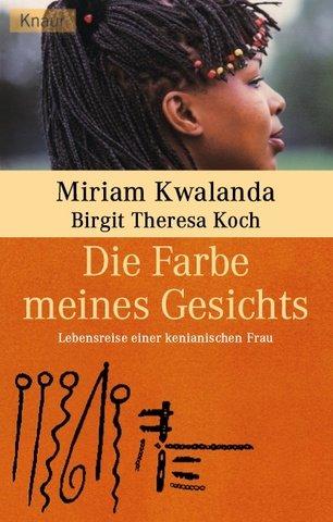 Die Farbe meines Gesichts : Lebensreise einer kenianischen Frau. Birgit Theresa Koch / Knaur ; 61683 Vollst. Taschenbuchausg.
