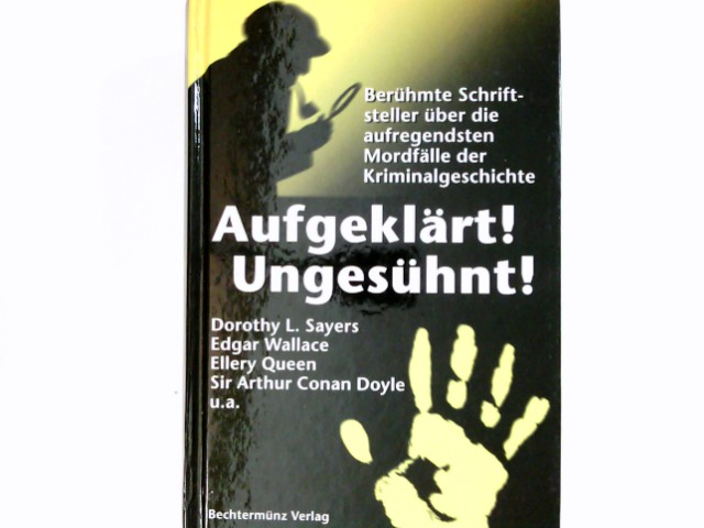 Aufgeklärt!; Ungesühnt!. [ins Dt. übertr. von Hella Feldau]; Berühmte Schriftsteller über die aufregendsten Mordfälle der Kriminalgeschichte. (Hg.). [Dorothy L. Sayers ...]
