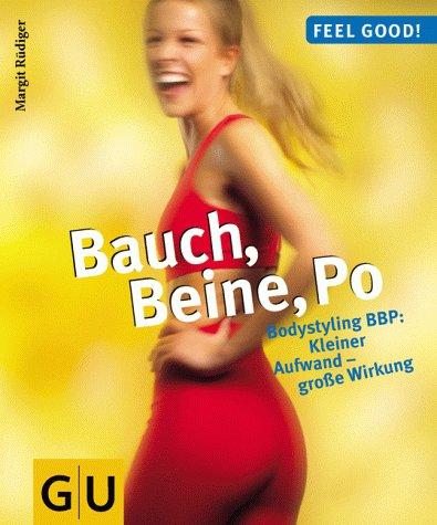 Bauch, Beine, Po : Bodystyling BBP: kleiner Aufwand - große Wirkung. Feel good! 1. Aufl.
