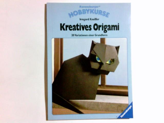 Kreatives Origami : 20 Variationen einer Grundform. Irmgard Kneissler. [Zeichn.: Bernd Burkhart] / Ravensburger Hobbykurse [2. Aufl.]