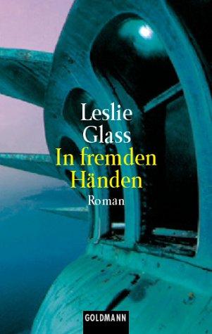 Glass, Leslie: In fremden Händen : Roman. Aus dem Amerikan. von Heinrich F. Tophinke / Goldmann ; 44649 Dt. Erstausg.