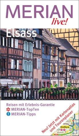 Elsaß : Reisen mit Erlebnis-Garantie ; [Merian-TopTen, Merian-Tipps ; jetzt mit Kartenatlas und Tourenplaner]. Merian live! 1. Aufl.