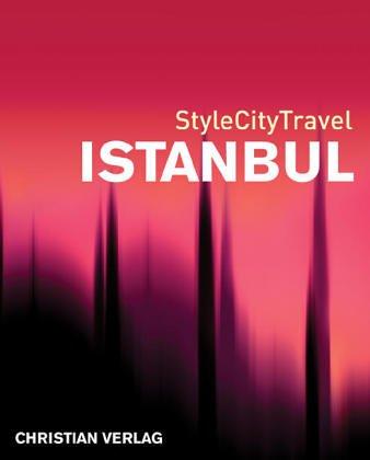 StyleCityTravel Istanbul. [aus dem Engl. übers. von Tracey J. Evans. Red.: Trudie Trox. Text: und Zeynep Yener. Fotos: Bahadir Tranriover]