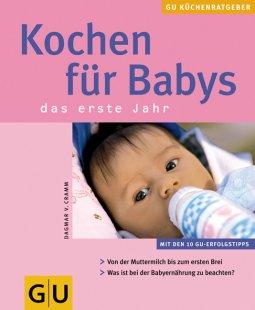 Kochen für Babys : das erste Jahr ; [von der Muttermilch bis zum ersten Brei ; was ist bei der Babyernährung zu beachten? ; mit den 10 GU-Erfolgstipps]. Autorin:. Fotos: Jörn Rynio / GU-Küchenratgeber 1. Aufl.