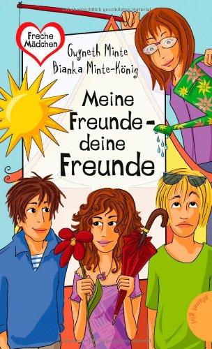Meine Freunde - deine Freunde. Bianka Minte-König ; / Freche Mädchen - freche Bücher!