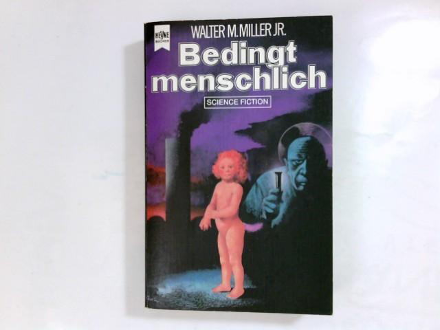 Bedingt menschlich : Science-fiction-Erzählungen. jr. Aus d. Amerikan. übers. von Irene Bonhorst ... / Heyne-Bücher / 6 / Heyne-Science-fiction & Fantasy ; Bd. 4307 : Science-fiction