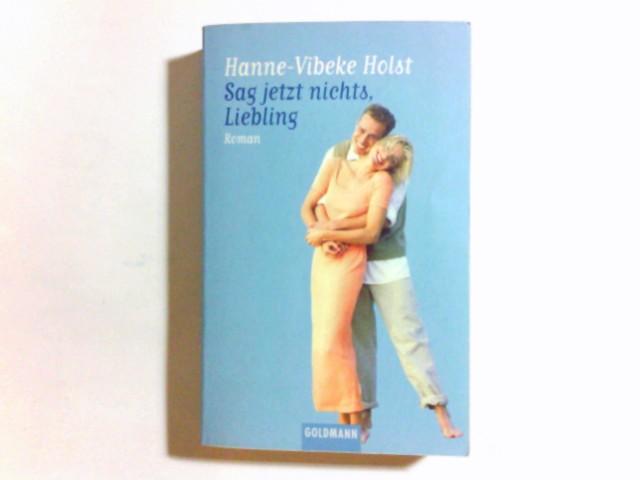 Holst, Hanne-Vibeke: Sag jetzt nichts, Liebling : Roman. Aus dem Dän. von Christel Hildebrandt / Goldmann ; 44780 Einmalige Sonderausg.