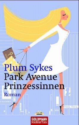 Park-Avenue-Prinzessinnen : Roman. Aus dem Engl. von Martina Tichy und Stefanie Retterbush / Goldmann ; 54218 : Manhattan 1. Aufl., dt. Erstveröff.