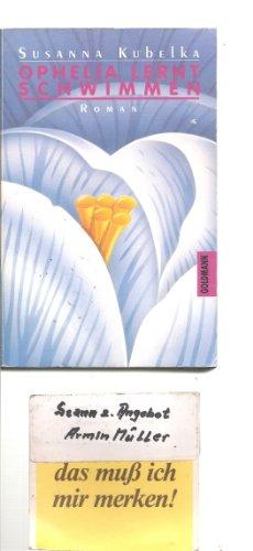 Kubelka, Susanna: Ophelia lernt schwimmen : Roman ; der Roman einer jungen Frau über vierzig. Goldmann ; 42500 Neuausg., genehmigte Taschenbuchausg.