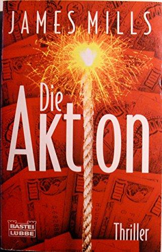 Die Aktion : [Thriller]. Aus dem Engl. von Christa und Heinz Zwack / Bastei-Lübbe-Taschenbuch ; Bd. 12525 : Allgemeine Reihe Dt. Erstveröff.
