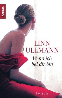 Ullmann, Linn: Wenn ich bei dir bin : Roman. Aus dem Norweg. von Ina Kronenberger / Knaur ; 62539