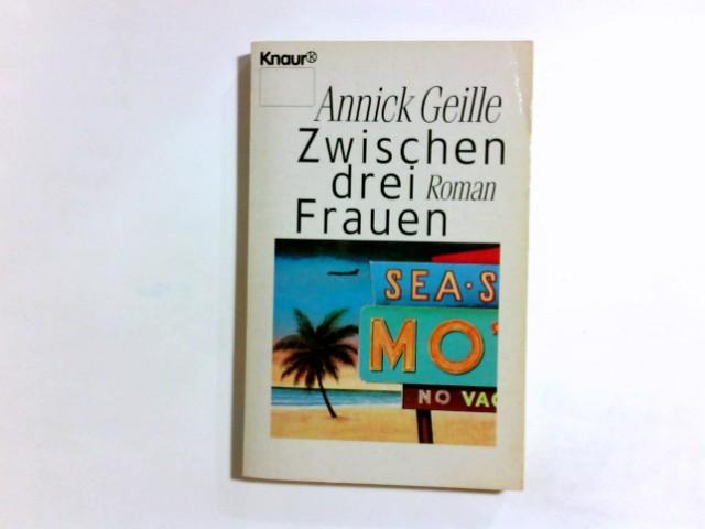 Zwischen drei Frauen : Roman. Aus dem Franz. von Christine Steffen / Knaur ; 3191 Dt. Erstausg.