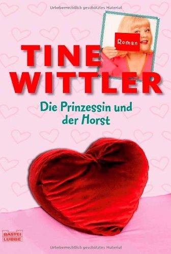 Die Prinzessin und der Horst : [Roman]. Bastei-Lübbe-Taschenbuch ; Bd. 14734 : Allgemeine Reihe Orig.-Ausg., vollst. Taschenbuchausg., 1. Aufl.