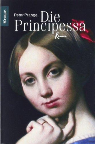 Prange, Peter: Die Principessa : Roman. Knaur ; 62542 Vollst. Taschenbuchausg.