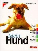 Schmalfuß, Ute-Kristin: Mein Hund : [rund um den Hund, gut versorgt, natürlich gesund, Spiel & Spass, Verhalten verstehen]. Kosmos-Rat