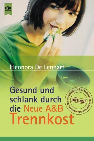 Gesund und schlank durch die neue A-&-B-Trennkost. Eleonora DeLennart. Aus dem Amerikan. von Nicole Hölsken / Heyne-Bücher / 8 / Heyne-Ratgeber ; 5329 Dt. Erstausg.