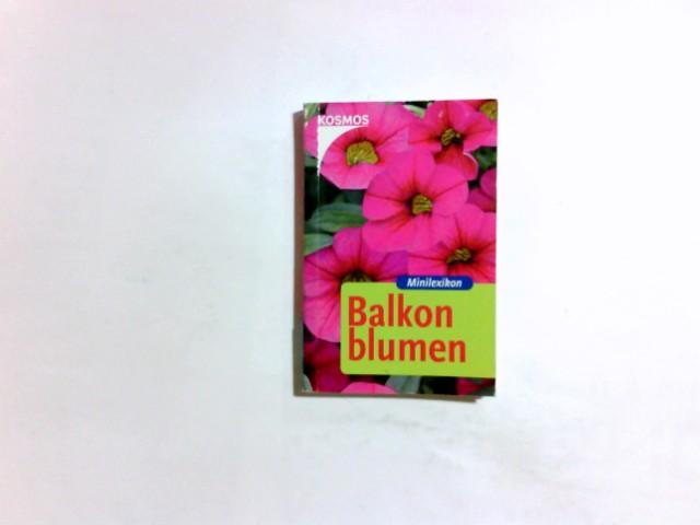 Balkonblumen : [Minilexikon]. [Red. und Bildred.: Folko Kullmann] 1. Aufl.