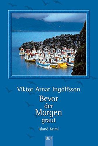 Viktor Arnar Ingólfsson: Bevor der Morgen graut. Aus dem Isländ. von Coletta Bürling / BLT ; Bd. 92215 Dt. Erstveröff., vollst. Taschenbuchausg., 1. Aufl.