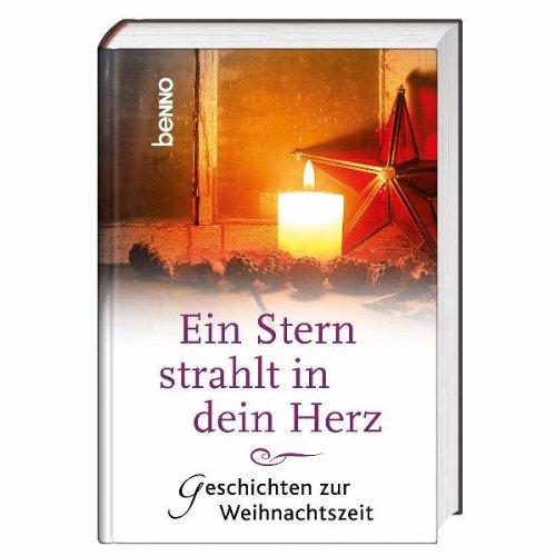Ein Stern strahlt in dein Herz : Geschichten zur Weihnachtszeit. [Zsstellung: Volker Bauch]
