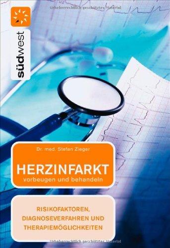 Herzinfarkt : vorbeugen und behandeln ; [Risikofaktoren, Diagnoseverfahren und  Therapiemöglichkeiten].