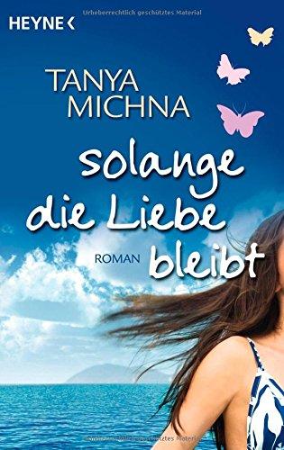 Solange die Liebe bleibt : Roman. Aus dem Amerikan. von Annika Tschöpe Vollst. dt. Taschenbuchausg.