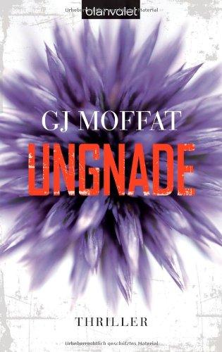 Ungnade : Thriller. GJ Moffat. Aus dem Engl. von Leon Mengden / Blanvalet ; 37960 Dt. Erstausg., 1. Aufl.