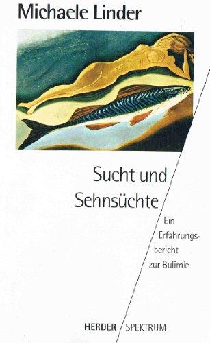 Sucht und Sehnsüchte : ein Erfahrungsbericht zur Bulimie. Michaele Linder. Mit einem Vorw. von Raymond Battegay / Herder-Spektrum ; Bd. 4235