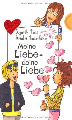 Meine Liebe - deine Liebe. Gwyneth Minte ; / Freche Mädchen - Freche Bücher!