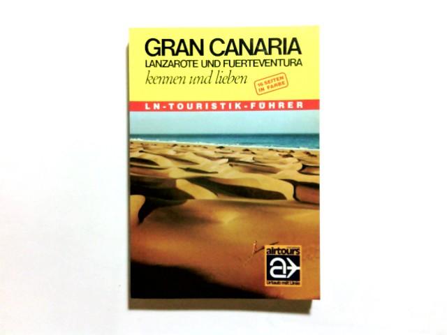 Gran Canaria kennen und lieben : mit Lanzarote u. Fuerteventura ; drei Inseln, drei Welten. von / Lübecker Nachrichten / LN-Touristikführer : Airtours international ; 23