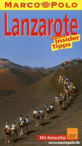 Lanzarote : Reisen mit Insider-Tipps ; [neu ; mit Reiseatlas]. diesen Führer schrieb / Marco Polo