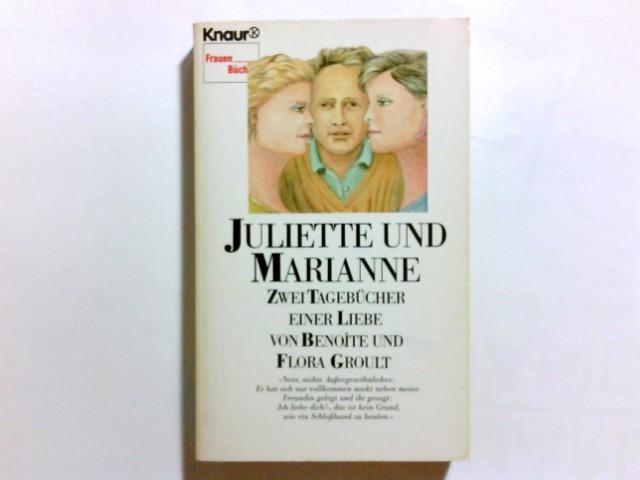 Juliette und Marianne : 2 Tagebücher e. Liebe. Benoîte u. Flora Groult. [Übers. aus d. Franz. von Karin Reese] / Knaur ; 8063 : Frauenbücher Vollst. Taschenbuchausg.