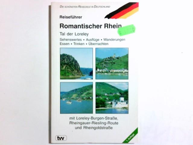 Reiseführer Romantischer Rhein : [mit Loreley-Burgen-Straße, Rheingauer-Riesling-Route und Rheingoldstraße]. Die schönsten Reiseziele in Deutschland ; 15 1. Aufl.