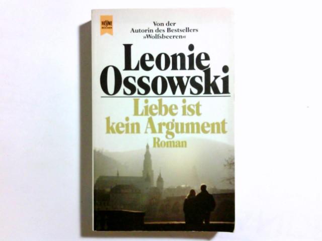 Liebe ist kein Argument : Roman. Heyne-Bücher / 1 / Heyne allgemeine Reihe ; Nr. 7922