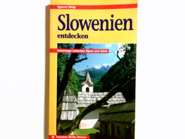 Slowenien entdecken : unterwegs zwischen Alpen und Adria. Trescher-Reihe Reisen 1. Aufl.