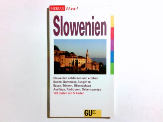 Slowenien : [Slowenien entdecken und erleben ; Baden, Bummeln, Ausgehen, Essen, Trinken, Übernachten, Ausflüge, Radtouren, Sehenswertes]. Merian live! 1. Aufl.