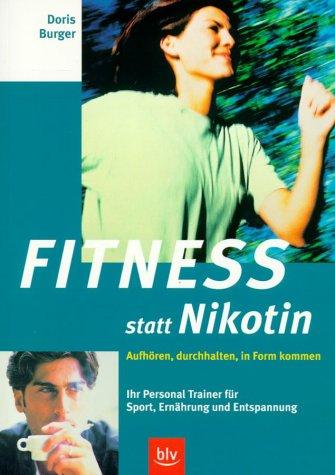 Fitness statt Nikotin : aufhören, durchhalten, in Form kommen ; Ihr personal trainer für Sport, Ernährung und Entspannung.