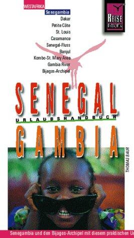 Senegal, Gambia : [Senegambia und den Bijagos-Archipel mit diesem praktischen Urlaubshandbuch entdecken, erleben und genießen]. Reise-Know-how : Westafrika; Urlaubshandbuch 1. Aufl.