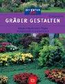 James, Christiane: Gräber gestalten : anlegen, bepflanzen, pflegen ; Pflanzbeispiele für das ganze Jahr. blv Garten plus